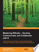 Mastering RStudio     Develop  Communicate  and Collaborate with R