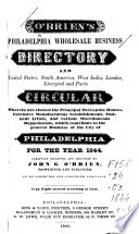 O'Brien's Philadelphia Wholesale Business Directory, and United States, South America, West India, London, Liverpool and Paris Circular, Wherein are Classed the Principal Mercantile Houses ...