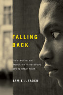 Falling back : incarceration and transitions to adulthood among urban youth