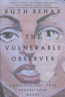 The vulnerable observer : anthropology that breaks your heart /