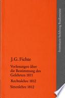 Die späten wissenschaftlichen Vorlesungen: Vorlesungen über die Bestimmung des Gelehrten 1811, Rechtslehre 1812, Sittenlehre 1812
