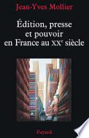 dition  presse et pouvoir en France au XXe si  cle