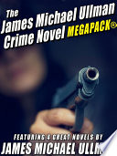 The James Michael Ullman Crime Novel MEGAPACK    4 Great Crime Novels