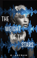The Weight Of The Stars : is full of second chances. ryann bird...