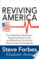 Reviving America  How Repealing Obamacare  Replacing the Tax Code and Reforming The Fed will Restore Hope and Prosperity