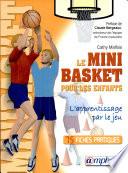 Le mini-basket pour les enfants : l'apprentissage par le jeu : 75 fiches pratiques