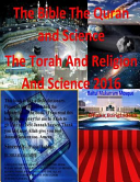 The Bible the Quran and Science the Torah and Religion and Science 2016