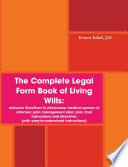 The Complete Legal Form Book Of Living Wills Advance Directives To Physicians Medical Powers Of Attorney Pain Management Plan And Final Instructions And Directives