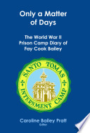 Only A Matter Of Days The World War Ii Prison Camp Diary Of Fay Cook Bailey