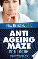 How to Navigate the Anti Ageing Maze And Not Get Lost