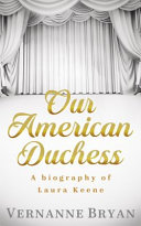 Our American Duchess : extraordinary life of laura keene, the sole...