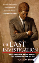 The Last Investigation What Insiders Know about the Assassination of JFK