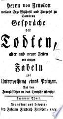 Herrn von Fenelon weiland Erz Bischofs und Herzogs zu Cambray Gespr  che der Todten  alter und neuer Zeiten
