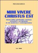 Mihi vivere Christus est. Storia della spiritualità cristiana orientale e occidentale in età moderna e contemporanea