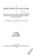 The Indian Councils Acts  1861 and 1892  and Rules and Regulations for the Council of the Governor General at Meetings for the Purpose of Making Laws and Regulations
