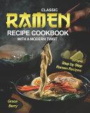 Classic Ramen Recipe Cookbook With A Modern Twist