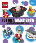 Put on a Magic Show and Other Great LEGO Ideas Book