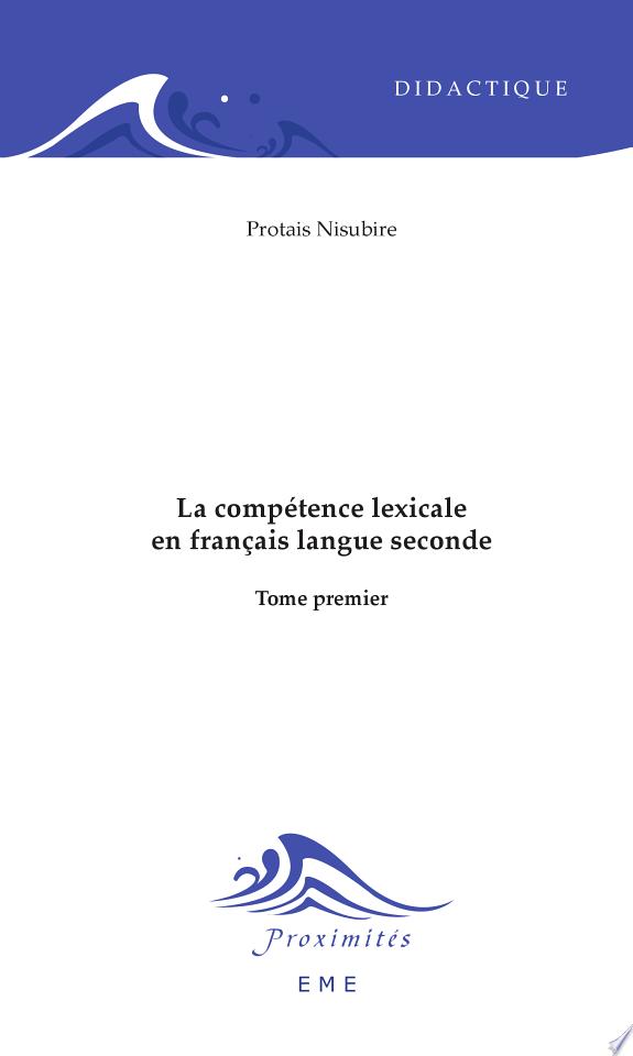 La compétence lexicale en français langue seconde : stratégies et activités didactiques / Protais Nisubire.- Cortil-Wodon (Belgique) : Editions Modulaires Européennes , 2002