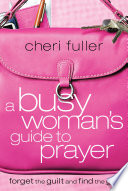 A Busy Woman s Guide to Prayer