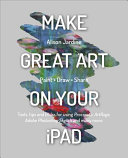 Make Great Art On You Ipad And Iphone With Procreate Revised Reissue