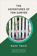 The Adventures of Tom Sawyer  Amazonclassics Edition