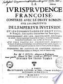 La Jurisprudence fran  oise conf  r  e avec le droit romain et les instituts de l Empereur Justinien  par F  Helo