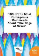 100 Of The Most Outrageous Comments About The Edge Of Never book