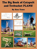 The Big Book of Catapult and Trebuchet Plans