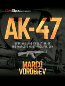 Ak 47 Survival And Evolution Of The World S Most Prolific Gun