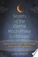 Secrets of the Eternal Moon Phase Goddesses
