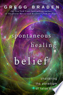 The Spontaneous Healing Of Belief : dna of life, to the...