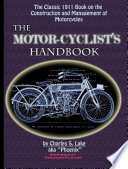 The Motor Cyclist s Handbook the Classic 1911 Guide to the Construction and Management of Motorcycles