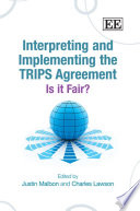 Interpreting And Implementing The TRIPS Agreement : on trips and, importantly, the trips plus...