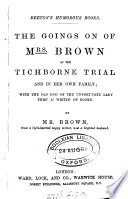 The goings on of mrs  Brown at the Tichborne trial and in her own family  By mr  Brown