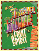 Kids  Travel Guide to the Fruits of the Spirit