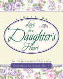 A Gift Of Love For A Daughter's Heart : lovingly chosen a select few to delight a...