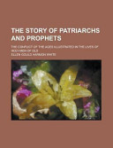 the-story-of-patriarchs-and-prophets-the-conflict-of-the-ages-illustrated-in-the-lives-of-holy-men-of-old