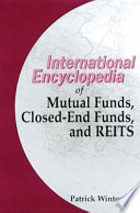The International Encyclopedia of Mutual Funds  Closed end Funds and Real Estate Investment Trusts
