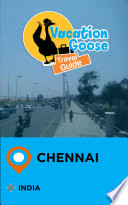 Vacation Goose Travel Guide Chennai India
