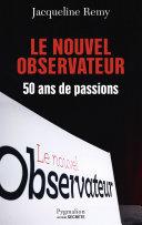 Le Nouvel Observateur  50 ans de passion