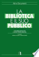 La biblioteca e il suo pubblico  Centralit   dell utente e servizi d informazione