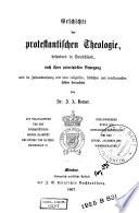 Geschichte der protestantischen Theologie, besonders in Deutschland, nach ihrer principiellen Bewegung und im Zusammenhang mit dem religiösen, sittlichen und intellectuellen Leben betrachtet