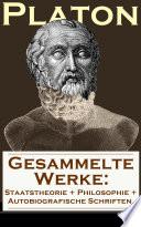 Gesammelte Werke: Staatstheorie + Philosophie + Autobiografische Schriften (36 Titel in einem Buch - Vollständige deutsche Ausgaben)