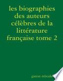 les biographies des auteurs célèbres de la littérature française tome2