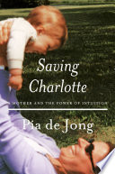 Saving Charlotte  A Mother and the Power of Intuition