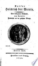 Kaiser Heinrich der Vierte; eine dialogisirte Geschichte vom Verfasser Friedrichs mit der gebissenen Wange