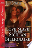 Love Slave to the Sicilian Billionaire [Billionaire Guilty Pleasures 4]