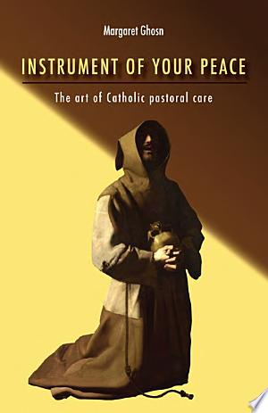 Instrument of Your Peace: The Art of Catholic Pastoral Care - ISBN:9781625643155