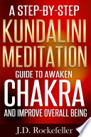 A Step by Step Kundalini Meditation Guide to Awaken Chakra and Improve Overall Wellbeing