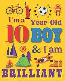 I m a 10 Year Old Boy   I Am Brilliant Book PDF